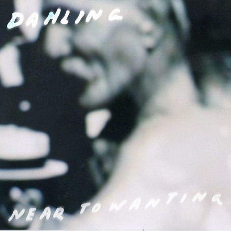 Dahling - Near to Wanting EP